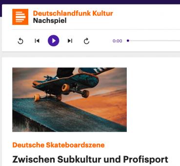 """Deutschlandfunk Kultur - Nachspiel """"Deutsche Skateboardszene - zwischen Subkultur und Profisport"""""""